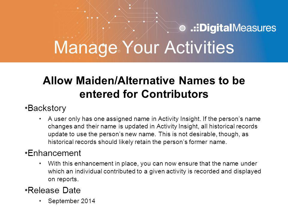 Manage Your Activities Allow Maiden/Alternative Names to be entered for Contributors Backstory A user only has one assigned name in Activity Insight.