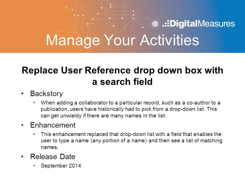 Manage Your Activities Replace User Reference drop down box with a search field Backstory When adding a collaborator to a particular record, such as a co-author to a publication, users have historically had to pick from a drop-down list.
