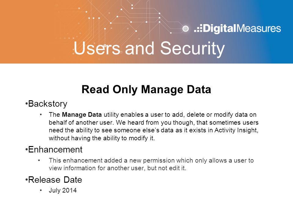 Users and Security Read Only Manage Data Backstory The Manage Data utility enables a user to add, delete or modify data on behalf of another user. We