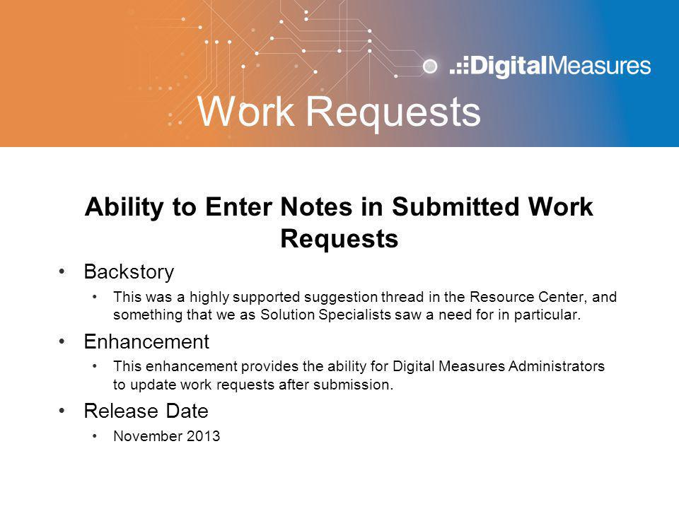 Work Requests Ability to Enter Notes in Submitted Work Requests Backstory This was a highly supported suggestion thread in the Resource Center, and so