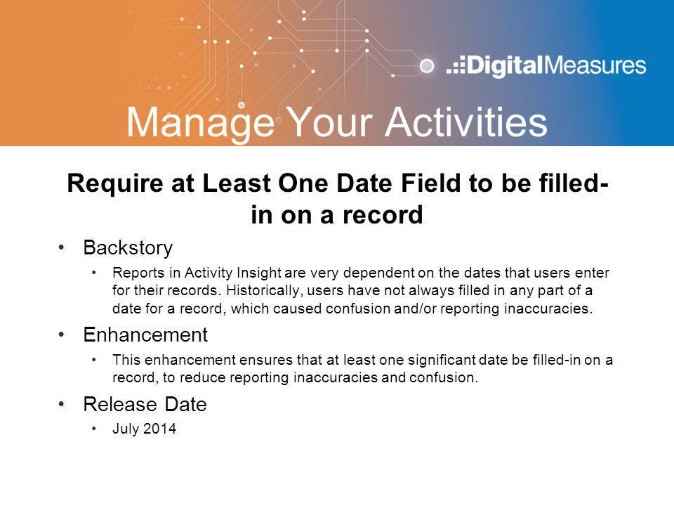 Manage Your Activities Require at Least One Date Field to be filled- in on a record Backstory Reports in Activity Insight are very dependent on the dates that users enter for their records.