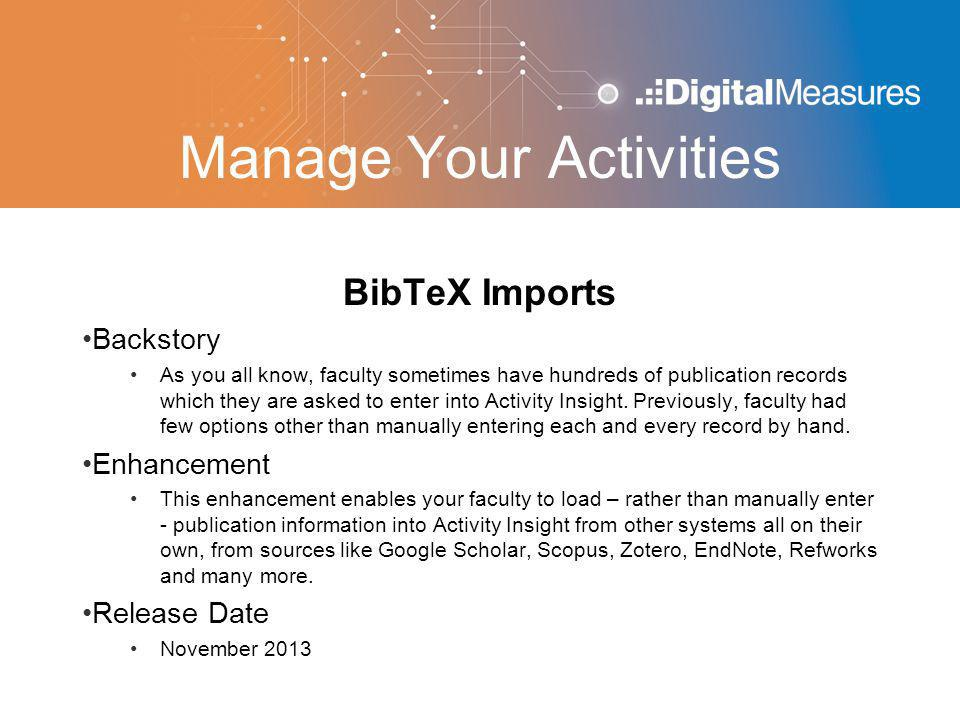 Manage Your Activities BibTeX Imports Backstory As you all know, faculty sometimes have hundreds of publication records which they are asked to enter into Activity Insight.