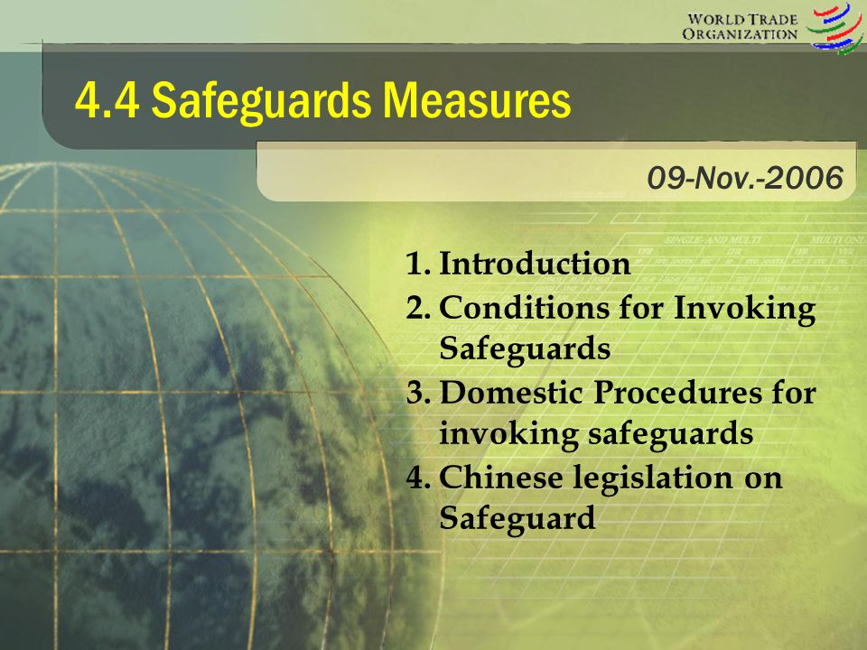 4.4 Safeguards Measures 09-Nov.-2006 1.Introduction 2.Conditions for Invoking Safeguards 3.Domestic Procedures for invoking safeguards 4.Chinese legis