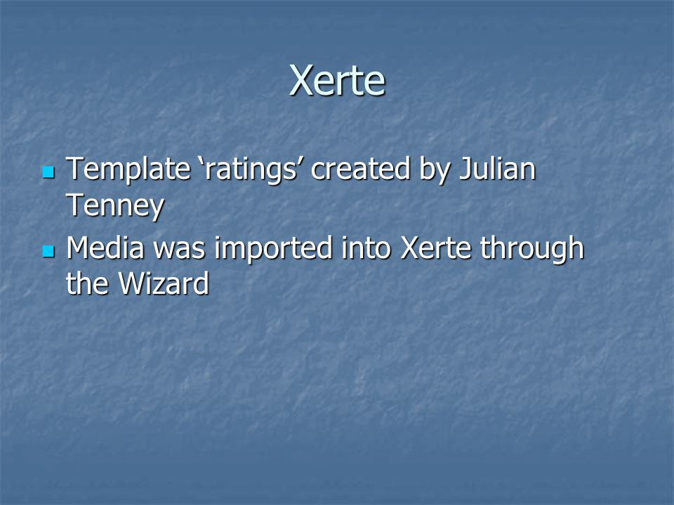 Xerte Template 'ratings' created by Julian Tenney Template 'ratings' created by Julian Tenney Media was imported into Xerte through the Wizard Media was imported into Xerte through the Wizard