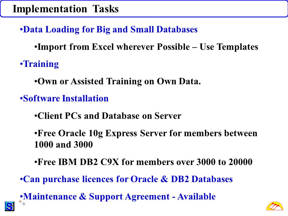 Implementation Tasks Data Loading for Big and Small Databases Import from Excel wherever Possible – Use Templates Training Own or Assisted Training on Own Data.