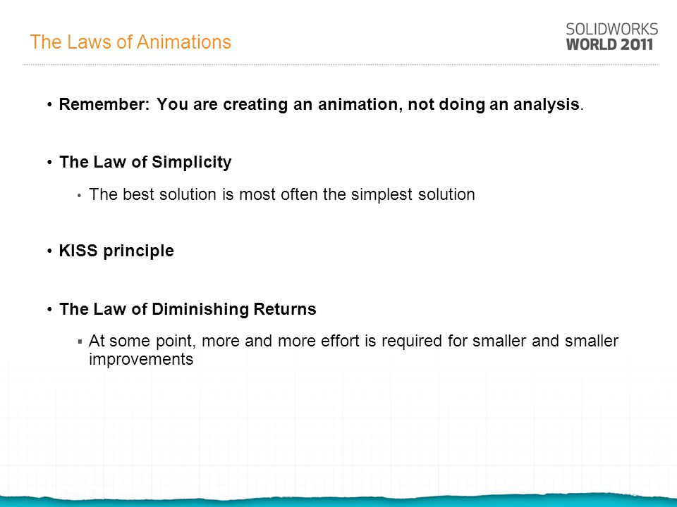 The Laws of Animations Remember: You are creating an animation, not doing an analysis.