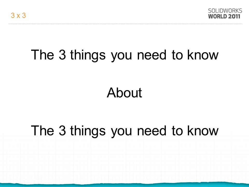 3 x 3 The 3 things you need to know About The 3 things you need to know