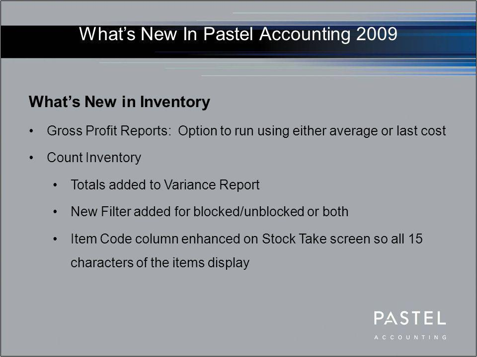 What's New in Inventory Gross Profit Reports: Option to run using either average or last cost Count Inventory Totals added to Variance Report New Filt