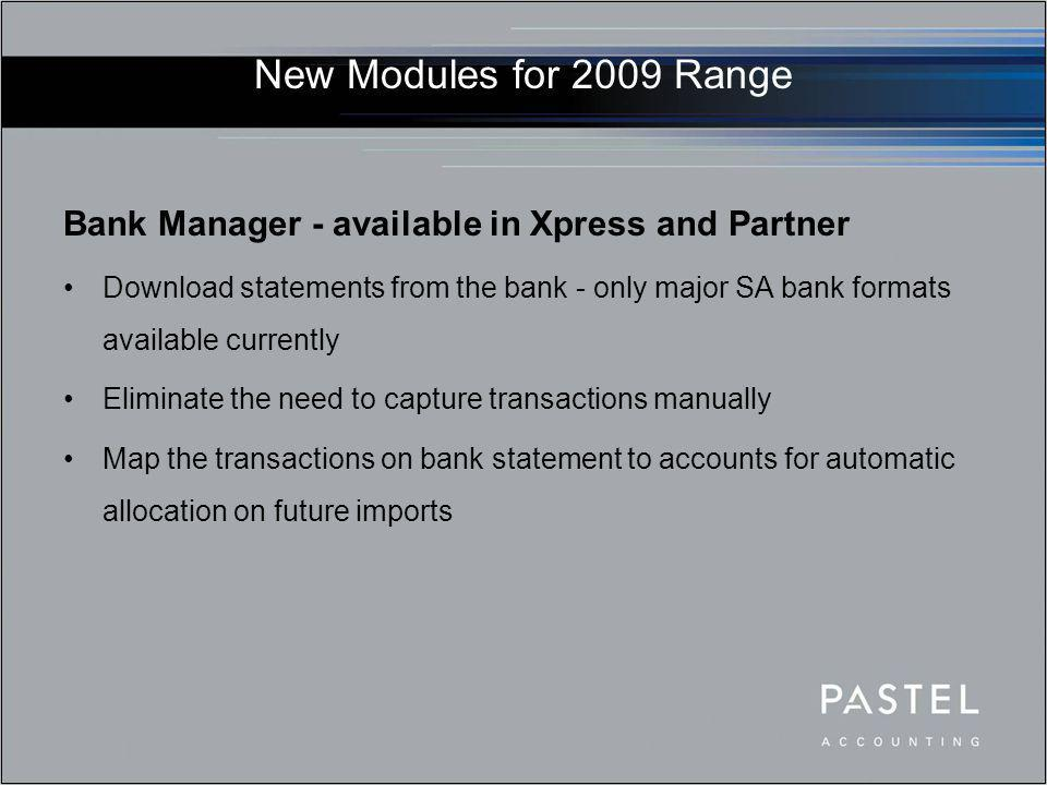 New Modules for 2009 Range Bank Manager - available in Xpress and Partner Download statements from the bank - only major SA bank formats available cur