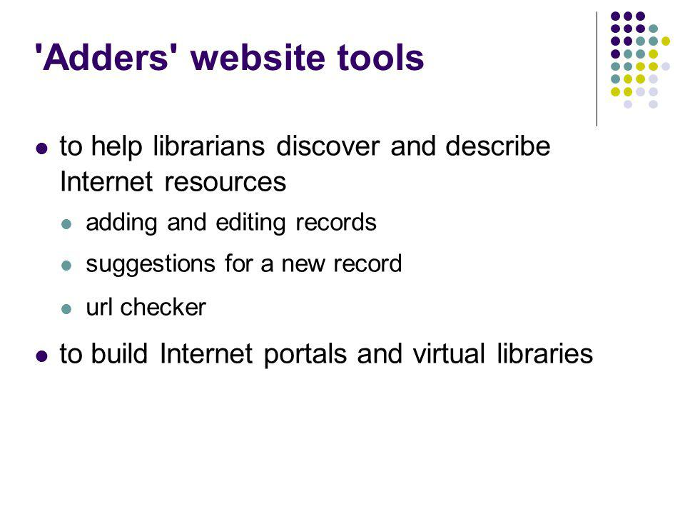 Adders website tools to help librarians discover and describe Internet resources adding and editing records suggestions for a new record url checker to build Internet portals and virtual libraries