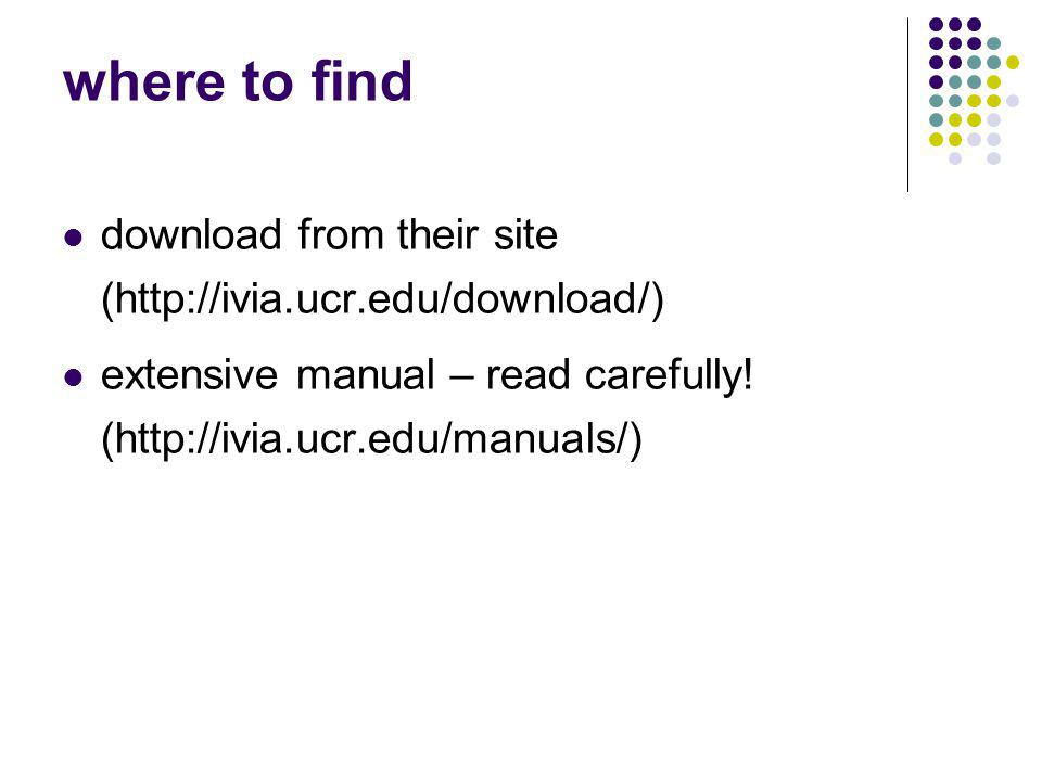 where to find download from their site (http://ivia.ucr.edu/download/) extensive manual – read carefully.
