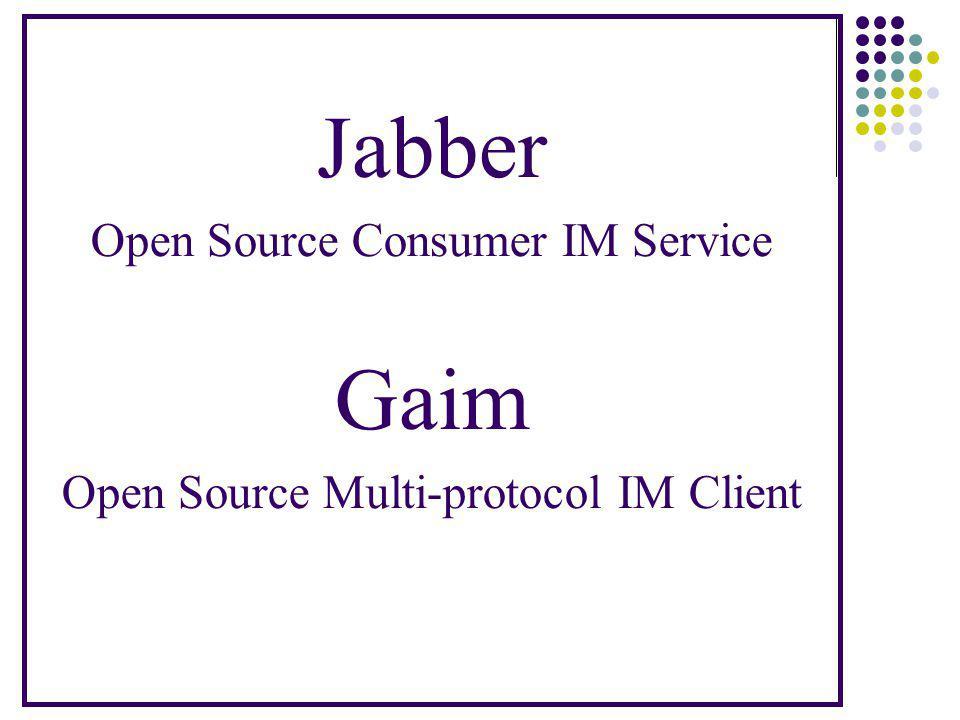 Jabber Open Source Consumer IM Service Gaim Open Source Multi-protocol IM Client