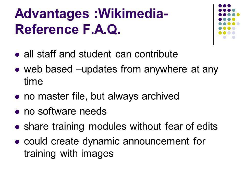 Advantages :Wikimedia- Reference F.A.Q.