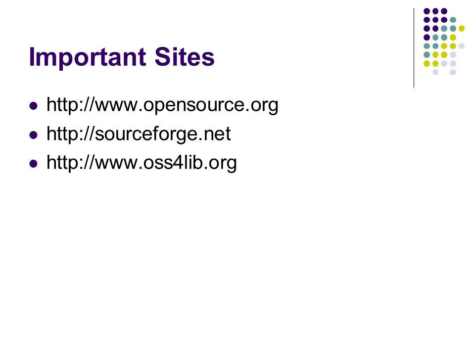 Important Sites http://www.opensource.org http://sourceforge.net http://www.oss4lib.org