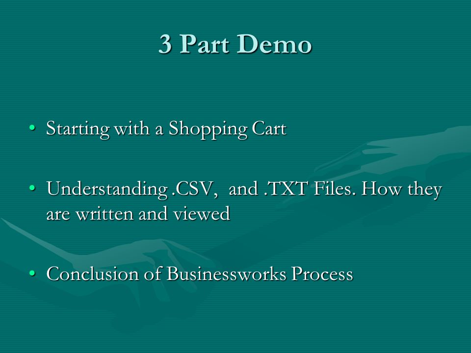 3 Part Demo Starting with a Shopping CartStarting with a Shopping Cart Understanding.CSV, and.TXT Files.
