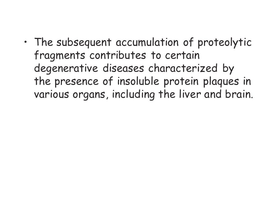 The subsequent accumulation of proteolytic fragments contributes to certain degenerative diseases characterized by the presence of insoluble protein plaques in various organs, including the liver and brain.