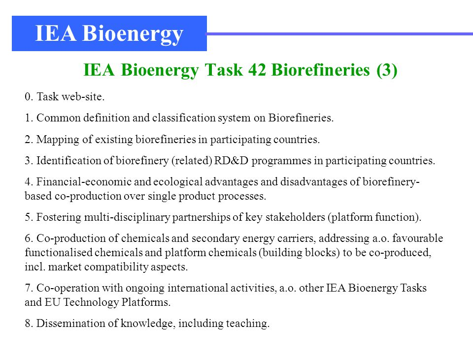 IEA Bioenergy Task 42 Biorefineries (3) IEA Bioenergy 0. Task web-site. 1. Common definition and classification system on Biorefineries. 2. Mapping of