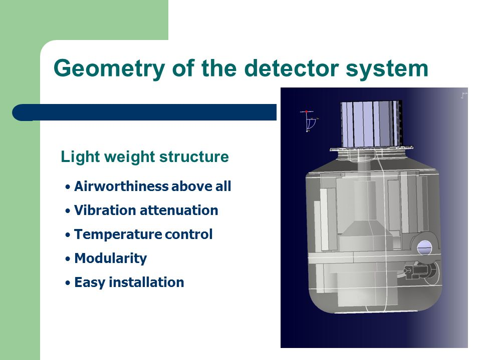Geometry of the detector system Airworthiness above all Vibration attenuation Temperature control Modularity Easy installation Light weight structure