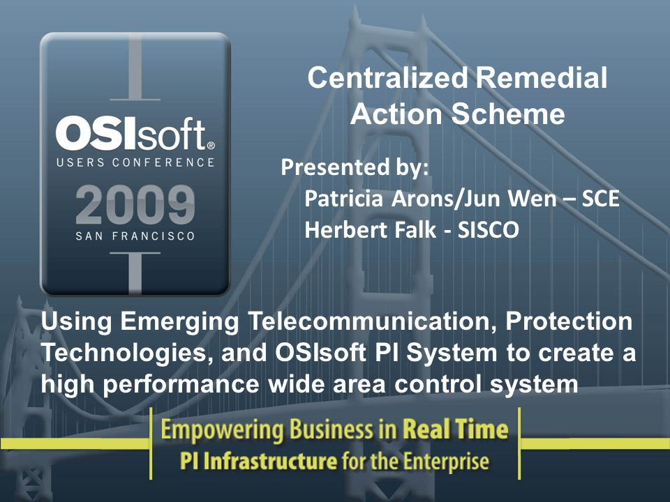Centralized Remedial Action Scheme Presented by: Patricia Arons/Jun Wen – SCE Herbert Falk - SISCO Using Emerging Telecommunication, Protection Techno