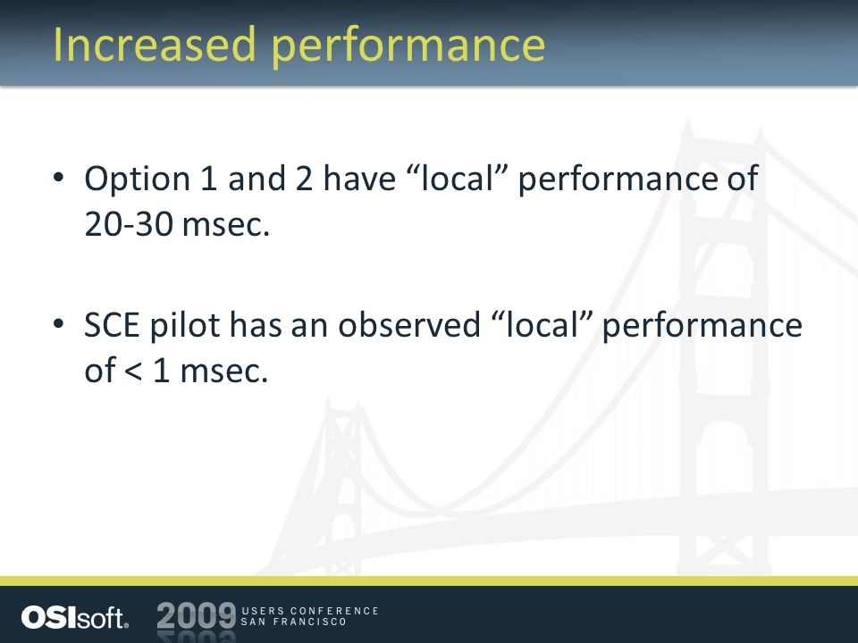 Increased performance Option 1 and 2 have local performance of 20-30 msec.