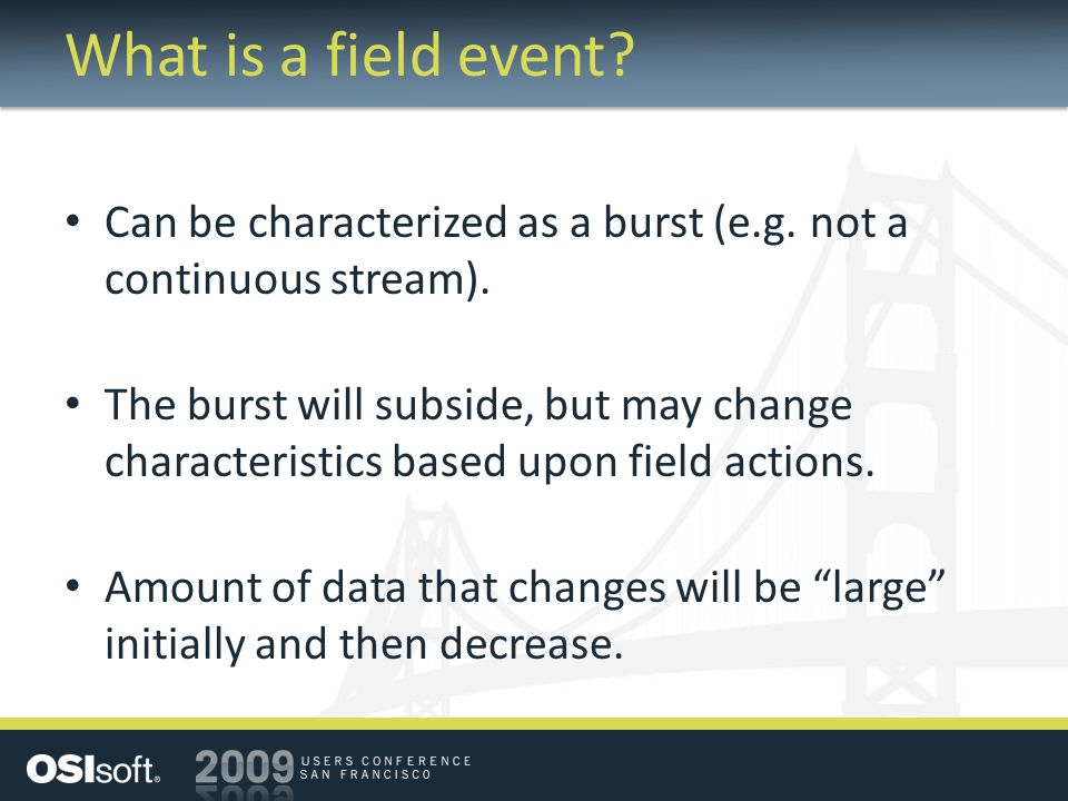 What is a field event? Can be characterized as a burst (e.g. not a continuous stream). The burst will subside, but may change characteristics based up