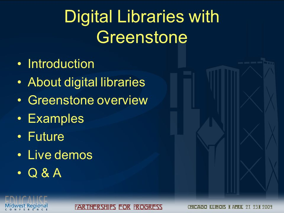 Digital Libraries with Greenstone Introduction About digital libraries Greenstone overview Examples Future Live demos Q & A