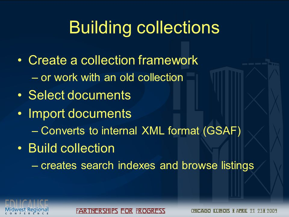 Building collections Create a collection framework –or work with an old collection Select documents Import documents –Converts to internal XML format