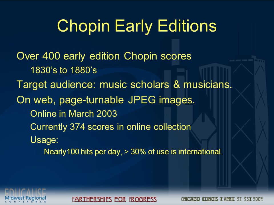 Chopin Early Editions Over 400 early edition Chopin scores 1830's to 1880's Target audience: music scholars & musicians. On web, page-turnable JPEG im
