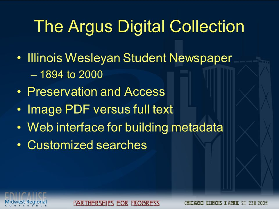 The Argus Digital Collection Illinois Wesleyan Student Newspaper –1894 to 2000 Preservation and Access Image PDF versus full text Web interface for building metadata Customized searches