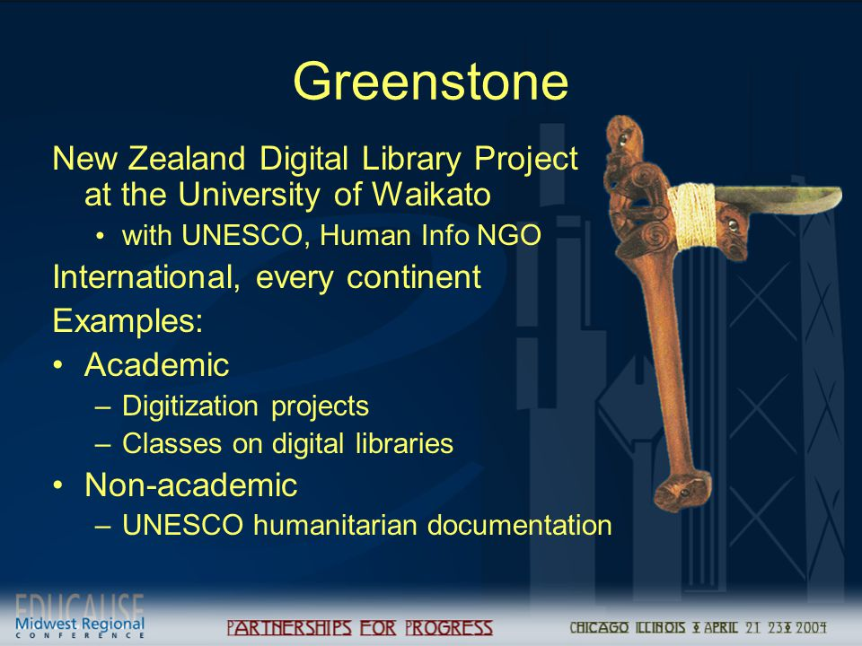 Greenstone New Zealand Digital Library Project at the University of Waikato with UNESCO, Human Info NGO International, every continent Examples: Academic –Digitization projects –Classes on digital libraries Non-academic –UNESCO humanitarian documentation