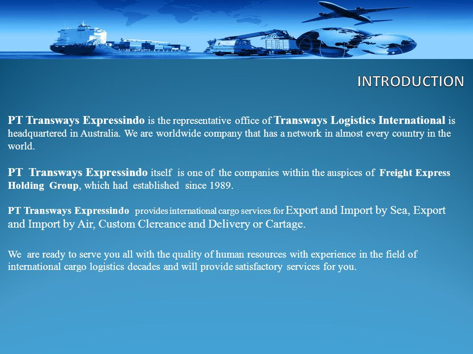 PT Transways Expressindo is the representative office of Transways Logistics International is headquartered in Australia. We are worldwide company tha