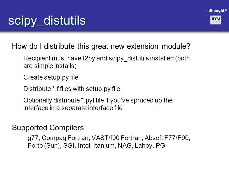 enthought ® How do I distribute this great new extension module? Recipient must have f2py and scipy_distutils installed (both are simple installs) Cre