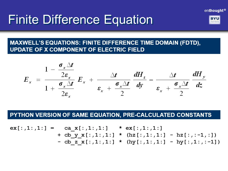 enthought ® Finite Difference Equation MAXWELL'S EQUATIONS: FINITE DIFFERENCE TIME DOMAIN (FDTD), UPDATE OF X COMPONENT OF ELECTRIC FIELD PYTHON VERSI