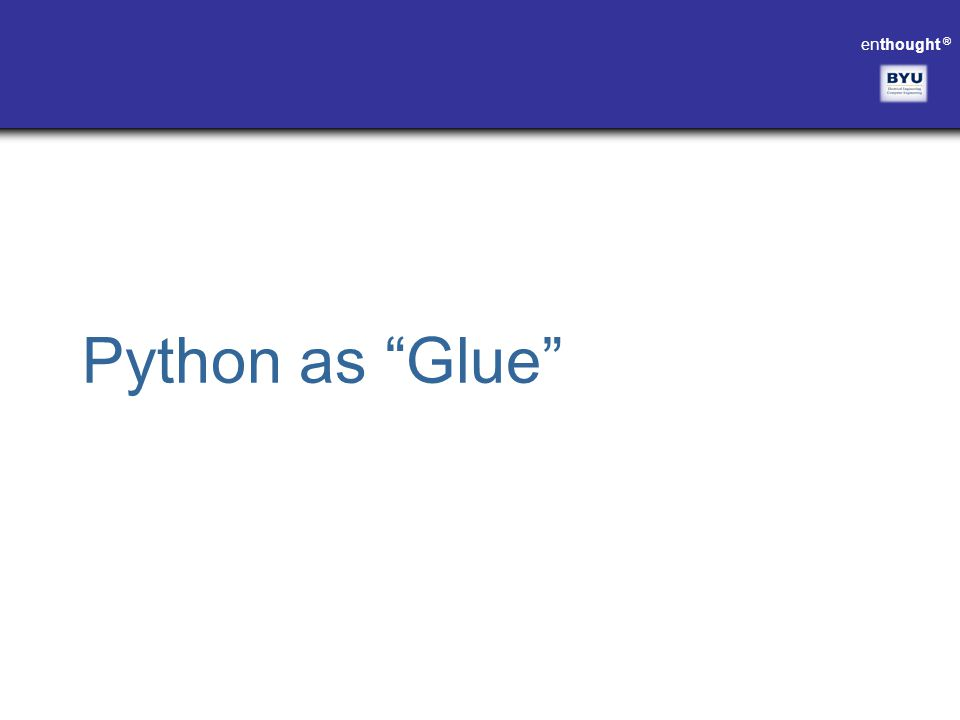 "enthought ® Python as ""Glue"""