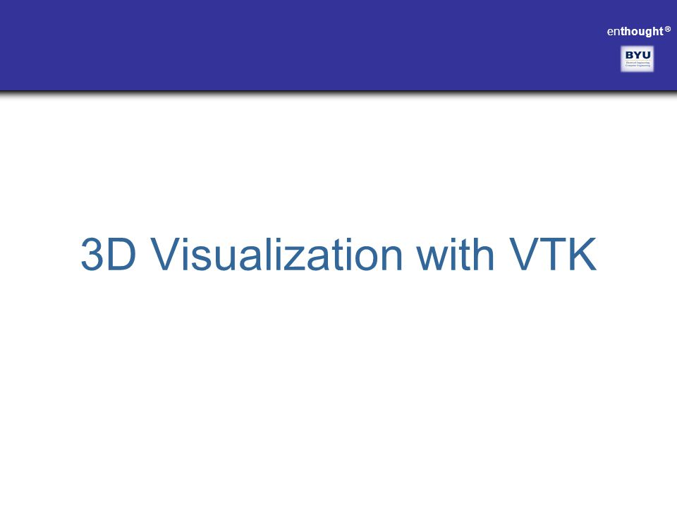 enthought ® 3D Visualization with VTK