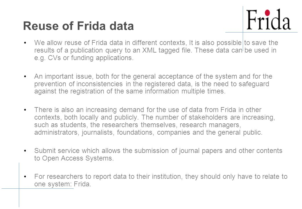 Reuse of Frida data We allow reuse of Frida data in different contexts, It is also possible to save the results of a publication query to an XML tagged file.