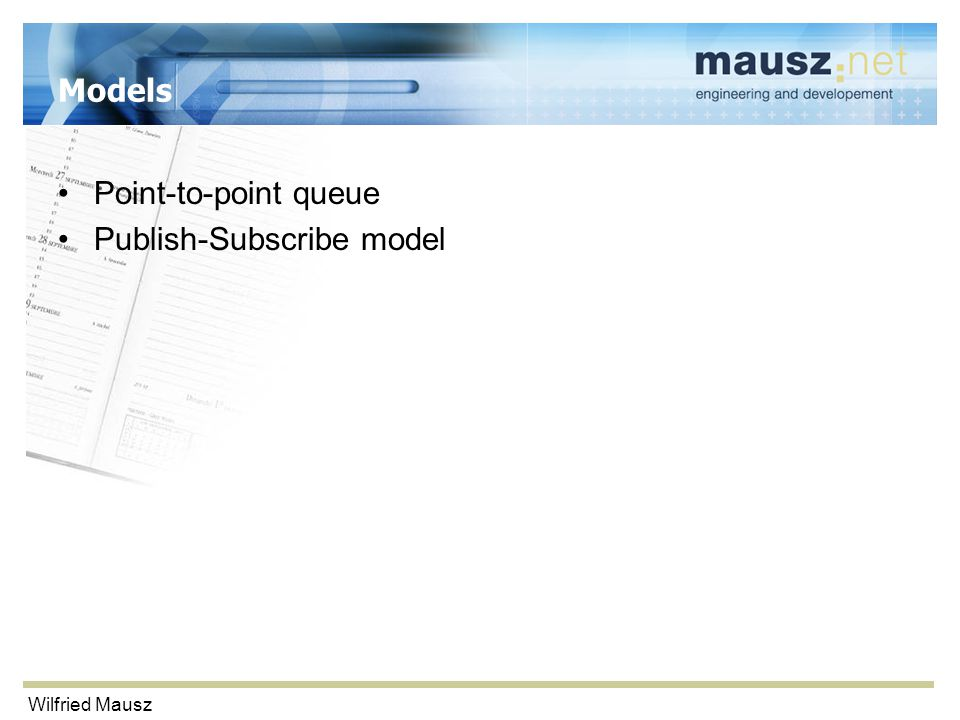 Wilfried Mausz Models Point-to-point queue Publish-Subscribe model