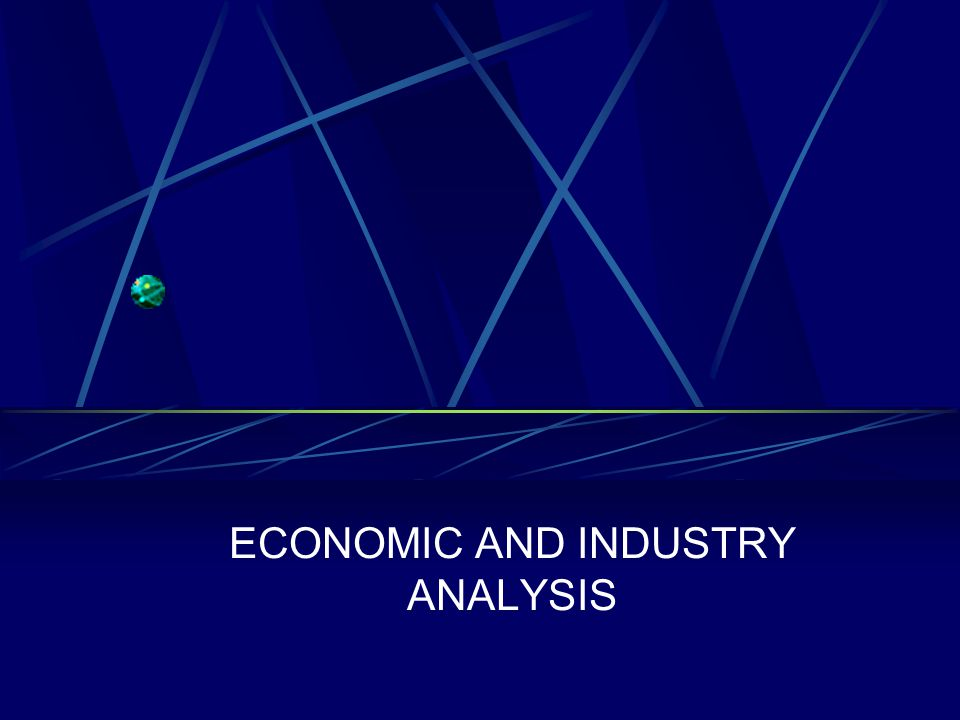 ECONOMIC AND INDUSTRY ANALYSIS