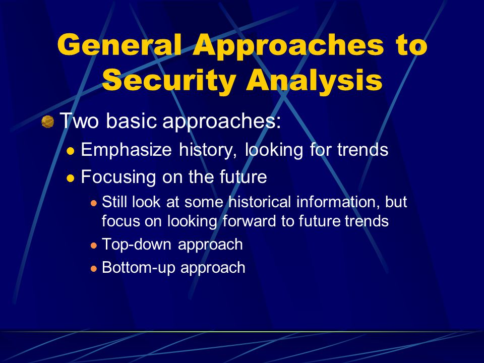 General Approaches to Security Analysis Two basic approaches: Emphasize history, looking for trends Focusing on the future Still look at some historic