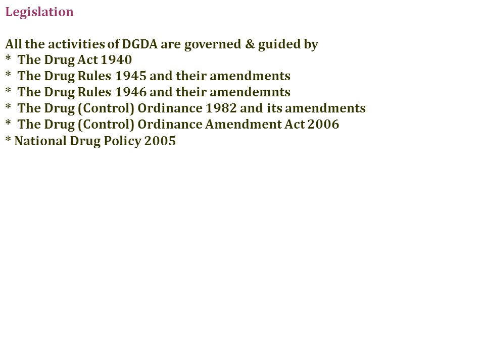 Legislation All the activities of DGDA are governed & guided by * The Drug Act 1940 * The Drug Rules 1945 and their amendments * The Drug Rules 1946 a
