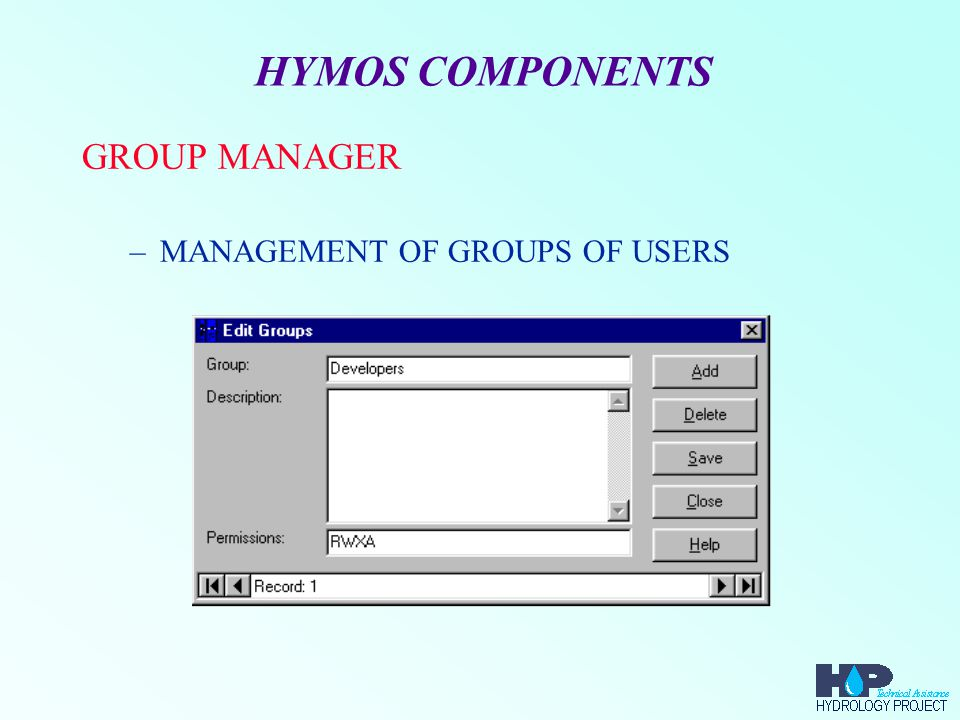 HYMOS COMPONENTS DATABASE MANAGER –MANAGEMENT OF AREAS –MANAGEMENT OF DATABASES *NAME *LOCATION *ACCESS RIGHTS