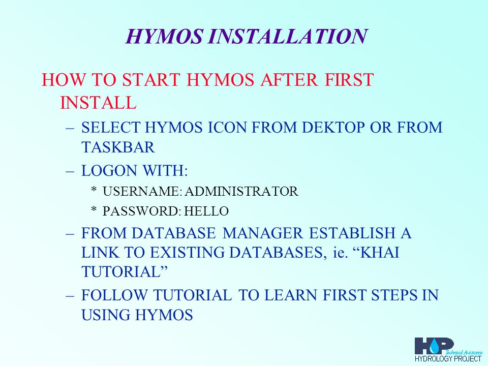 HYMOS SECURITY HOW ARE HYMOS DATABASES PROTECTED –HYMOS IS PROTECTED AGAINST UNREGISTERED USERS THROUGH HARDKEY –DATABASES ARE PROTECTED WITH PASSWORDS: *EACH USER IS ASSIGNED A USER LEVEL *USER LEVELS HAVE DIFFERENT FUNCTIONALITIES *NOT ALL USERS ARE ALLOWED TO WORK WITH ALL DATABASES