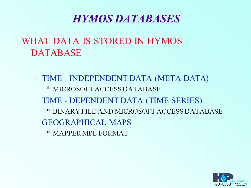 HYMOS DATABASES TIME - INDEPENDENT DATA –MEASUREMENT STATIONS –CATCHMENT DATA –MEASURING INSTRUMENTS –STRUCTURES –SERIES RELATIONS –STAGE-DISCHARGE CURVES –PARAMETERS –...
