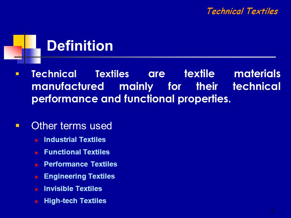 2  Other terms used Industrial Textiles Functional Textiles Performance Textiles Engineering Textiles Invisible Textiles High-tech Textiles Definitio