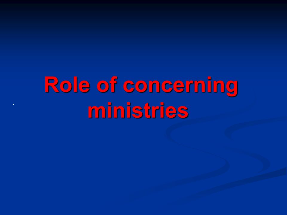 . Role of concerning ministries