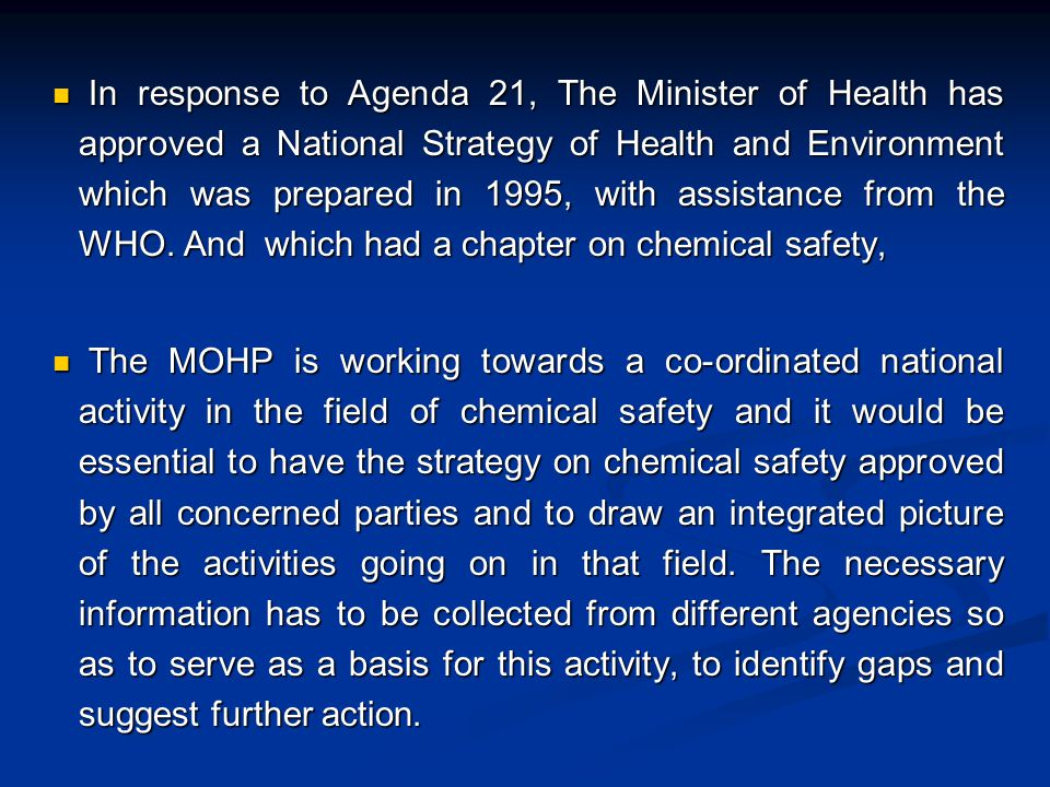 In response to Agenda 21, The Minister of Health has approved a National Strategy of Health and Environment which was prepared in 1995, with assistance from the WHO.