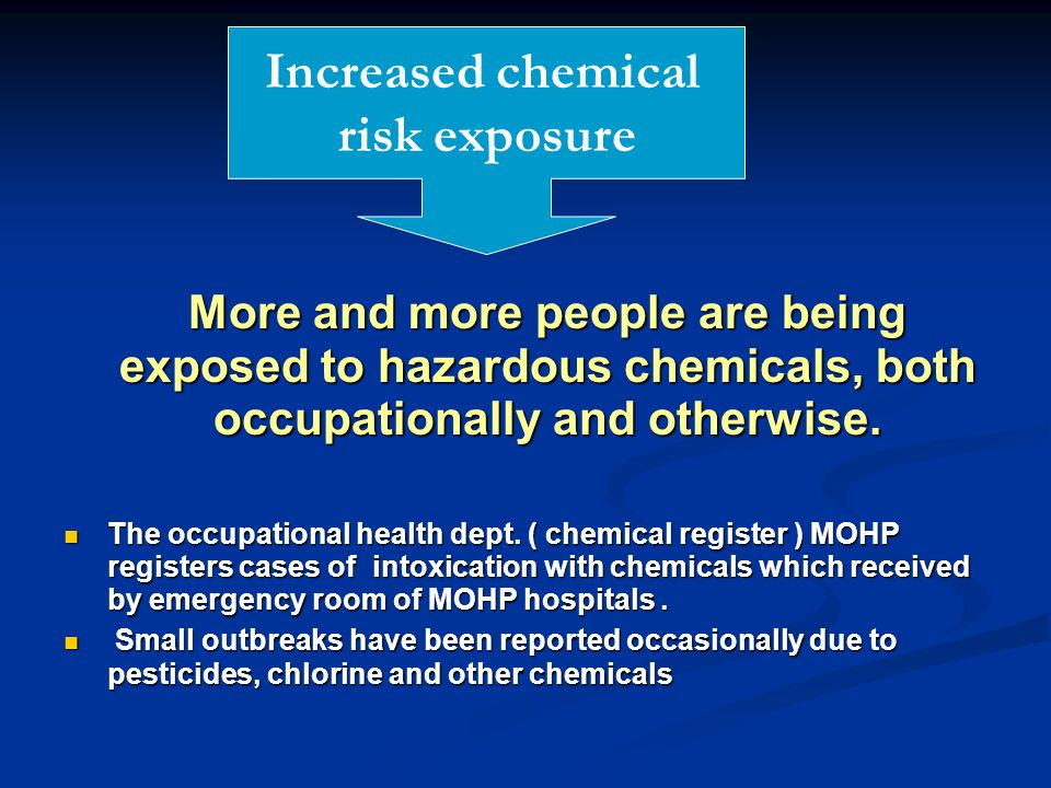 More and more people are being exposed to hazardous chemicals, both occupationally and otherwise.