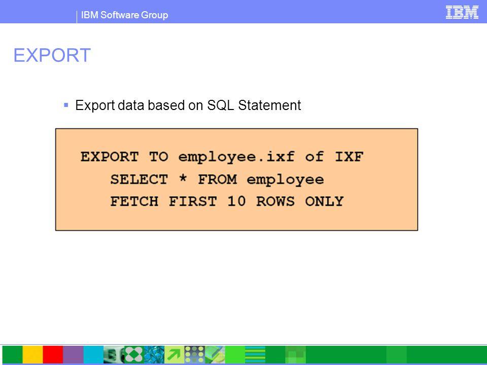 IBM Software Group EXPORT  Export data based on SQL Statement