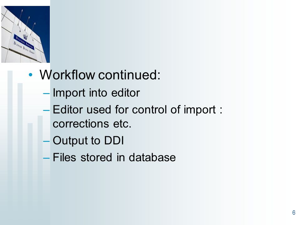 6 Workflow continued: –Import into editor –Editor used for control of import : corrections etc.