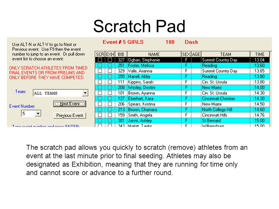 Scratch Pad The scratch pad allows you quickly to scratch (remove) athletes from an event at the last minute prior to final seeding. Athletes may also